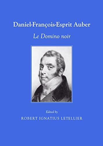 Daniel-Francois-Esprit Auber: Le Domino Noir (1443828513) by Robert Ignatius Letellier