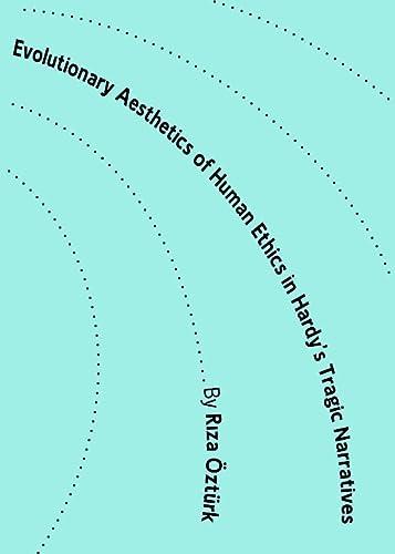 Evolutionary Aesthetics of Human Ethics in Hardy's: Riza Ozturk