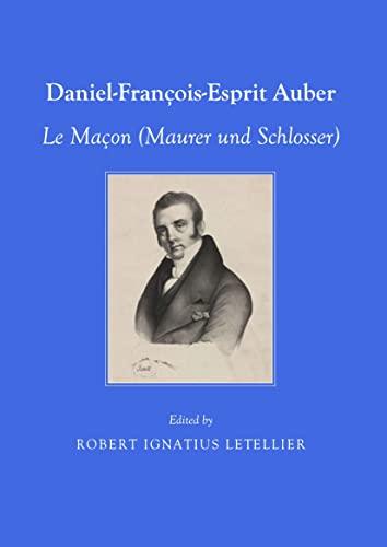 Daniel-Francois-Esprit Auber: Le Macon (Maurer Und Schlosser) (1443829153) by Robert Ignatius Letellier