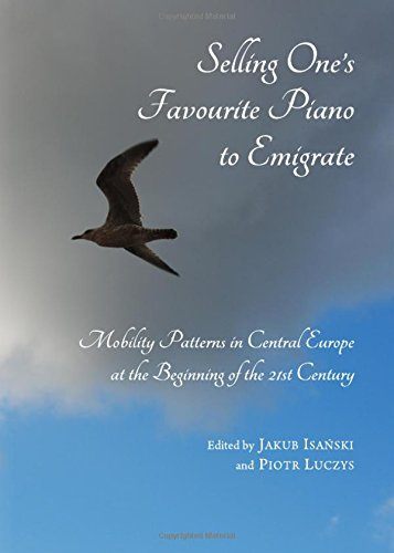 9781443829694: Selling One's Favourite Piano to Emigrate: Mobility Patterns in Central Europe at the Beginning of the 21st Century