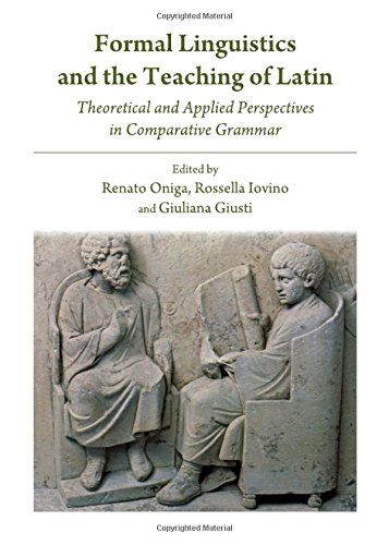 9781443829885: Formal Linguistics and the Teaching of Latin: Theoretical and Applied Perspectives in Comparative Grammar