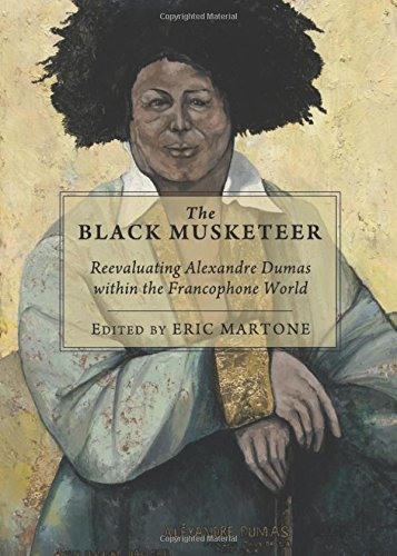 The Black Musketeer: Reevaluating Alexandre Dumas Within the Francophone World: Eric Martone