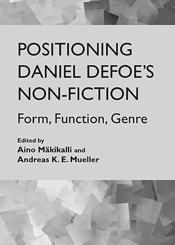 Positioning Daniel Defoe s Non-Fiction: Form, Function, Genre (Hardback): Aino M�kikalli and ...