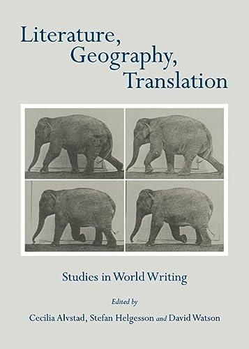 Literature, Geography, Translation: Studies in World Writing: Stefan Helgesson and David Watson