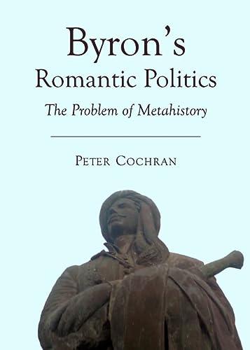 9781443832830: Byron s Romantic Politics: The Problem of Metahistory