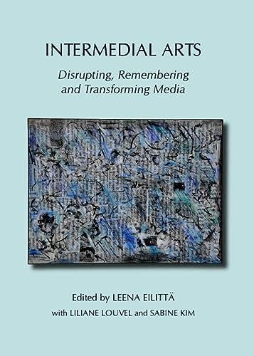 9781443832854: Intermedial Arts: Disrupting, Remembering and Transforming Media