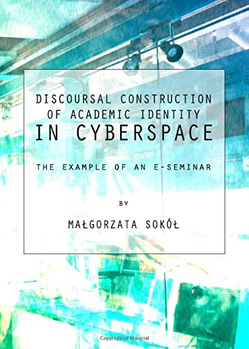 9781443834681: Discoursal Construction of Academic Identity in Cyberspace: The Example of an E-Seminar