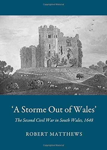 'A Storme Out of Wales': The Second Civil War in South Wales, 1648 (1443835218) by Robert Matthews