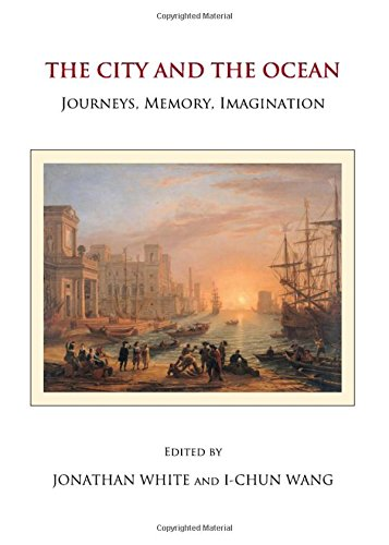 The City and the Ocean: Journeys, Memory, Imagination: Jonathan White