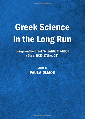 9781443837750: Greek Science in the Long Run: Essays on the Greek Scientific Tradition (4th c. BCE-17th c. CE)