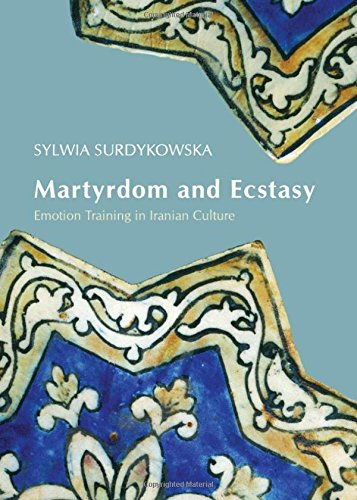 9781443838856: Martyrdom and Ecstasy: Emotion Training in Iranian Culture