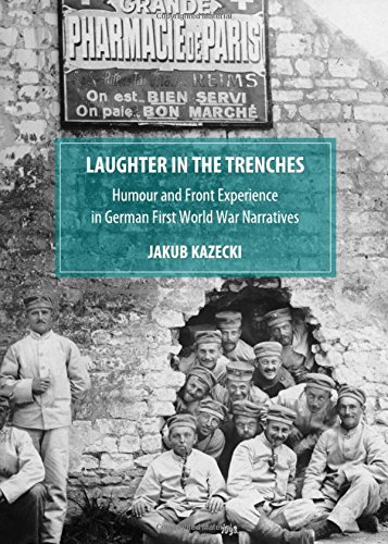 Laughter in the Trenches: Humour and Front Experience in German First World War Narratives: Kazecki...