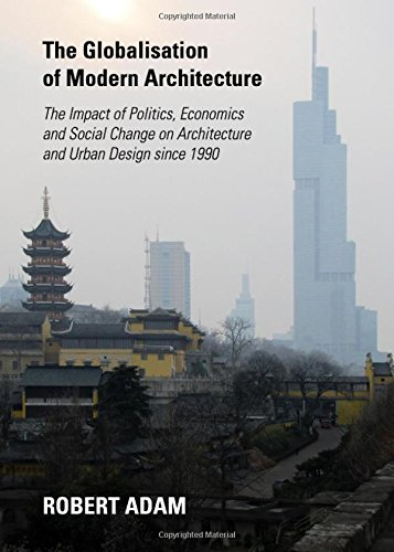 9781443839051: The Globalisation of Modern Architecture: The Impact of Politics, Economics and Social Change on Architecture and Urban Design Since 1990