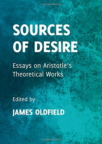 9781443839631: Sources of Desire: Essays on Aristotles Theoretical Works