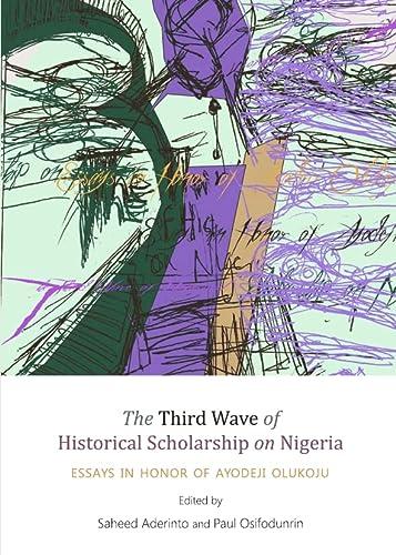 9781443839945: The Third Wave of Historical Scholarship on Nigeria: Essays in Honor of Ayodeji Olukoju
