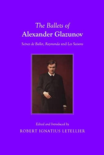 9781443840118: The Ballets of Alexander Glazunov: Scenes de Ballet, Raymonda and les Saisons