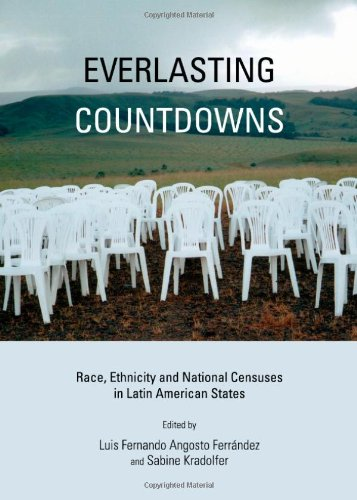 Everlasting Countdowns: Race, Ethnicity and National Censuses: Luis Fernando Angosto