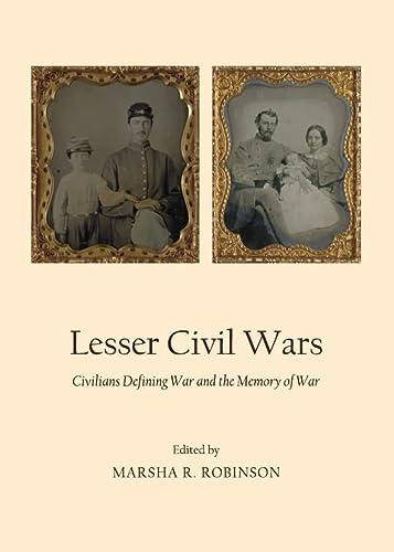 Lesser Civil Wars Civilians Defining War and the Memory of War: Robinson, Marsha R.