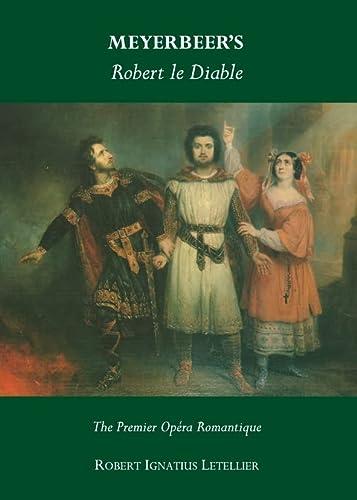 Meyerbeers Robert Le Diable: The Premier Opera Romantique (1443841919) by Robert Ignatius Letellier