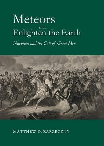 Meteors That Enlighten the Earth: Napoleon and: Zarzeczny, Matthew D