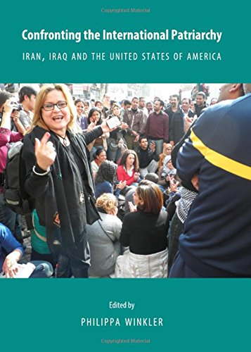 9781443842259: Confronting the International Patriarchy: Iran, Iraq and the United States of America