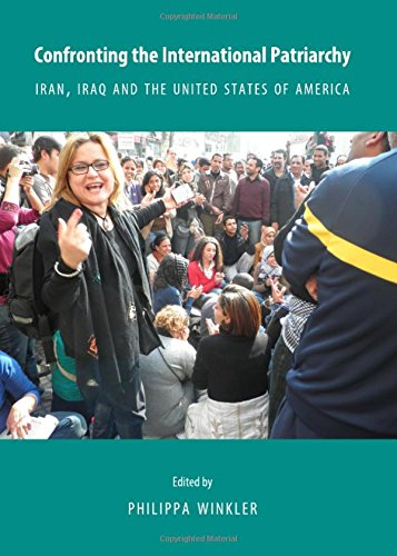 9781443842266: Confronting the International Patriarchy: Iran, Iraq and the United States of America (English, Spanish, French, Italian, German, Japanese, Chinese, Hindi and Korean Edition)