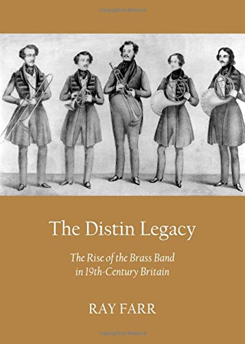 The Distin Legacy: The Rise of the Brass Band in 19th-Century Britain: Farr, Ray