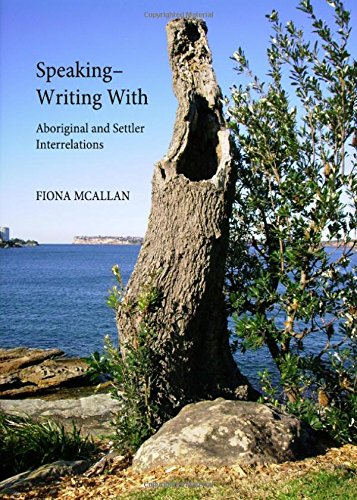 9781443842648: Speaking Writing with: Aboriginal and Settler Interrelations