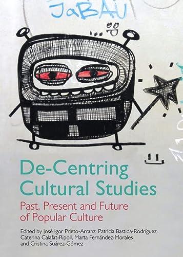 de-Centring Cultural Studies: Past, Present and Future of Popular Culture