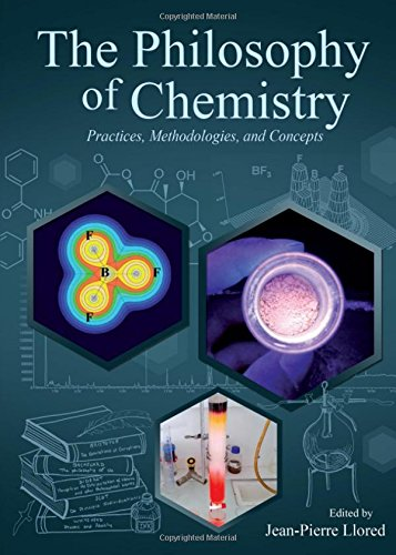 The Philosophy of Chemistry: Practices, Methodologies, and: Jean-Pierre Llored