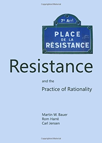 Beyond Rationality: Resistance and the Practice of Rationality: Martin W. Bauer,Rom Harre,Carl ...