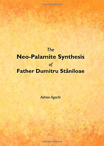 The Neo-Palamite Synthesis of Father Dumitru Staniloae: Adrian Agachi