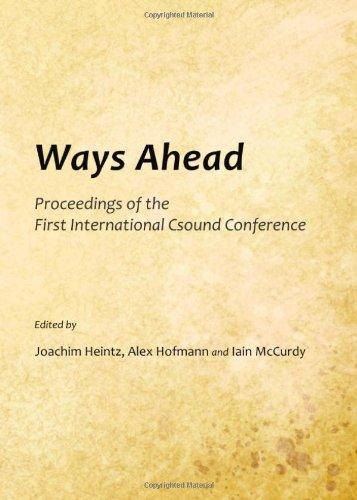 Ways Ahead: Proceedings of the First International Csound Conference (Hardback): Joachim Heintz
