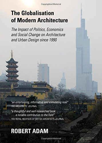 9781443848244: The Globalisation of Modern Architecture: the Impact of Politics, Economics and Social Change on Architecture and Urban Design Since 1990