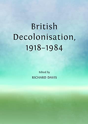 9781443850490: British Decolonisation, 1918-1984