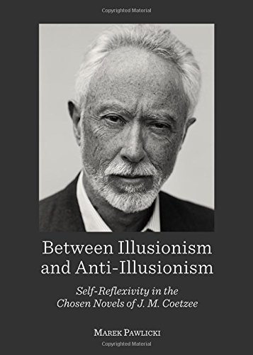 9781443853040: Between Illusionism and Anti-Illusionism: Self-Reflexivity in the Chosen Novels of J. M. Coetzee