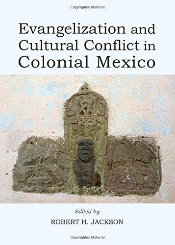 Evangelization and Cultural Conflict in Colonial Mexico: Robert H. Jackson