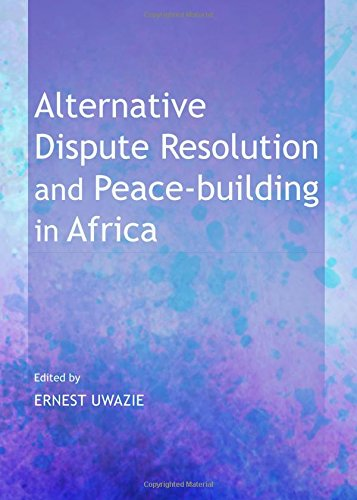 Alternative Dispute Resolution and Peace-building in Africa: Ernest Uwazie