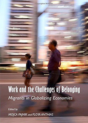 Work and the Challenges of Belonging: Migrants in Globalizing Economies: Mojca Pajnik