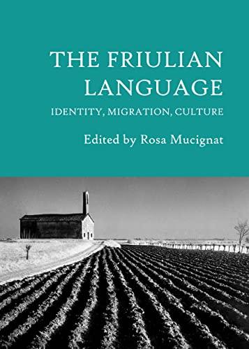 The Friulian Language: Identity, Migration, Culture: Mucignat, Rosa (Editor)