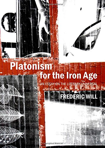 Platonism for the Iron Age: An Essay on the Literary Universal: Frederic Will