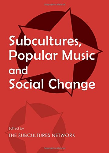 Subcultures, Popular Music and Social Change: Subcultures Network, William Osgerby