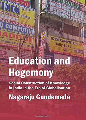 Education and Hegemony: Social Construction of Knowledge in India in the Era of Globalisation: ...