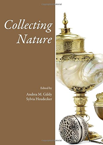 Collecting Nature (Collecting Histories): Andrea M. Galdy