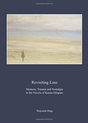 9781443860574: Revisiting Loss: Memory, Trauma and Nostalgia in the Novels of Kazuo Ishiguro