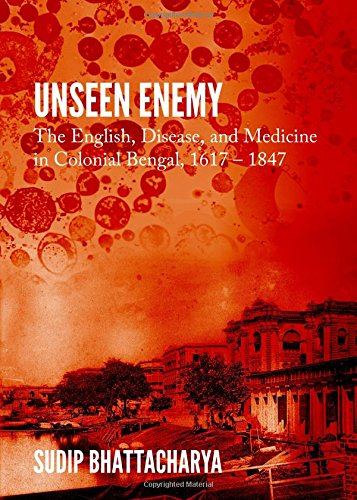9781443861359: Unseen Enemy: The English, Disease, and Medicine in Colonial Bengal, 1617 - 1847