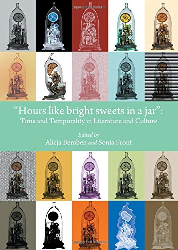 9781443865234: Hours Like Bright Sweets in a Jar: Time and Temporality in Literature and Culture