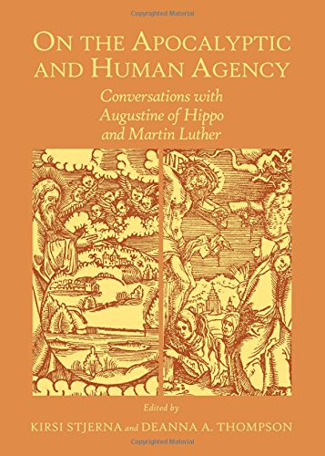 On the Apocalyptic and Human Agency: Conversations with Augustine of Hippo and Martin Luther