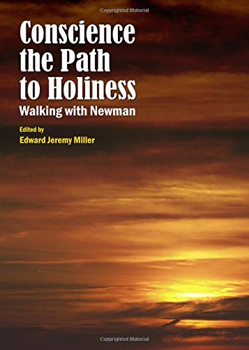 Conscience the Path to Holiness: Walking with Newman: Edward Jeremy Miller
