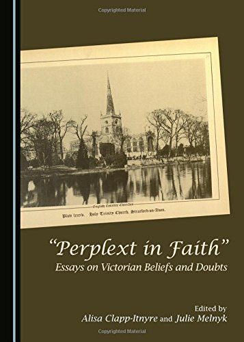 Perplext in Faith: Essays on Victorian Beliefs and Doubts: Alisa Clapp-Itnyre